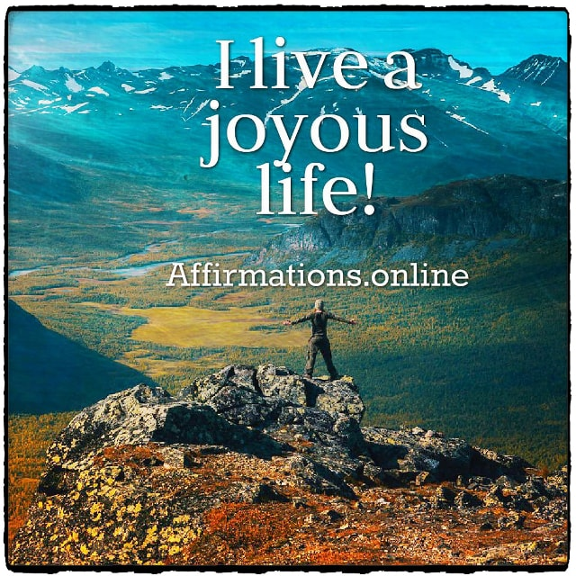 Positive affirmation from Affirmations.online - I live a joyous life!