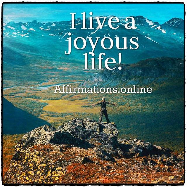 Positive affirmation from Affirmations.online - I live a joyous life!