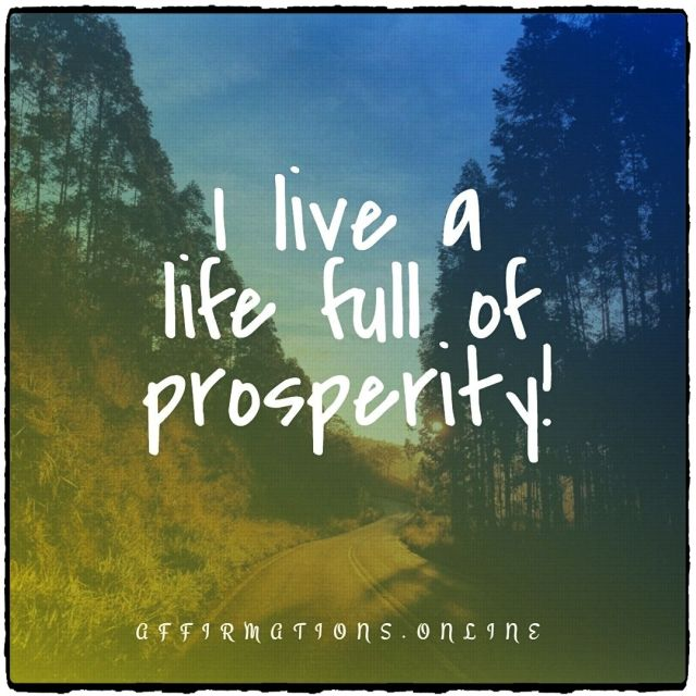 Positive affirmation from Affirmations.online - I live a life full of prosperity!