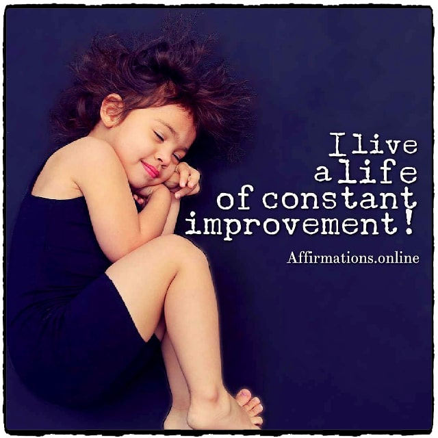 Positive affirmation from Affirmations.online - I live a life of constant improvement!