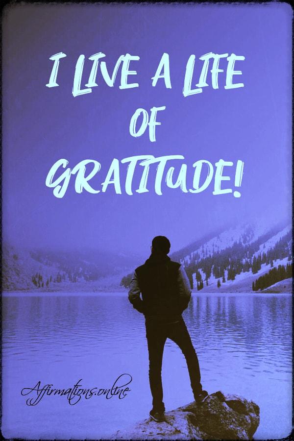 Positive affirmation from Affirmations.online - I live a life of gratitude!