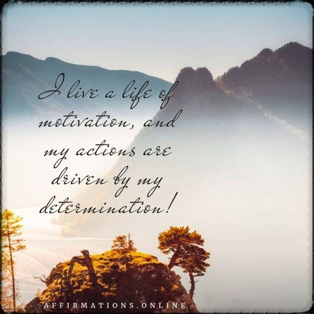 Positive affirmation from Affirmations.online - I live a life of motivation, and my actions are driven by my determination!