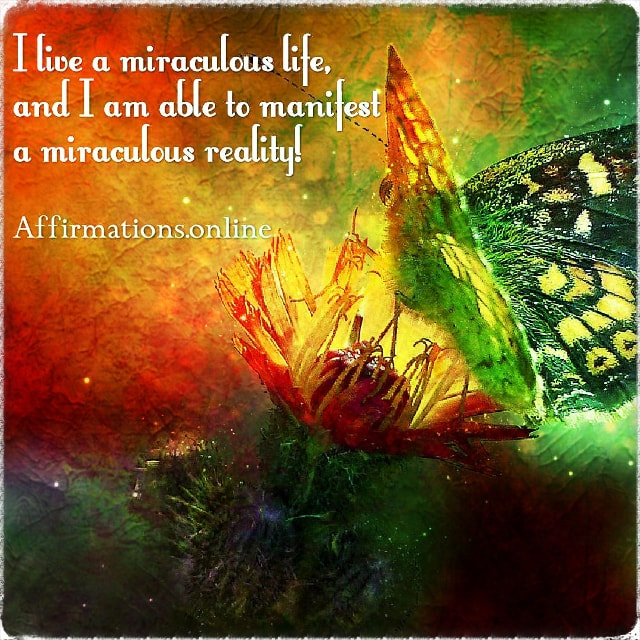 Positive affirmation from Affirmations.online - I live a miraculous life, and I am able to manifest a miraculous reality!