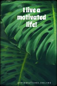Positive affirmation from Affirmations.online - I live a motivated life!
