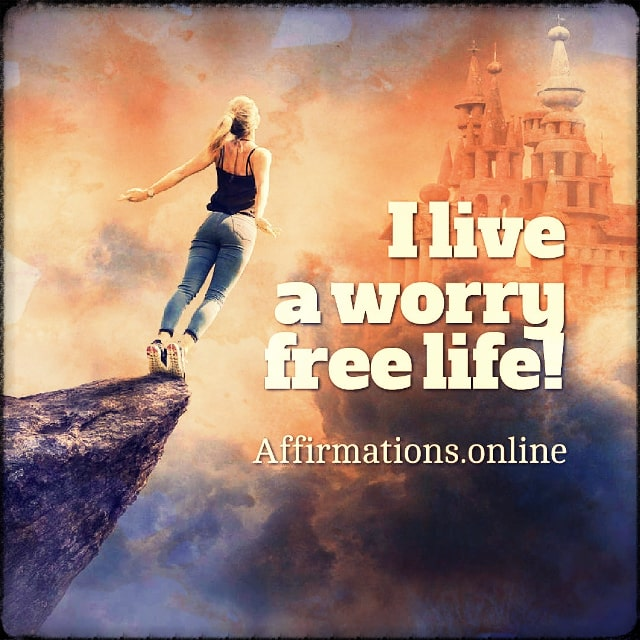 Positive affirmation from Affirmations.online - I live a worry free life!