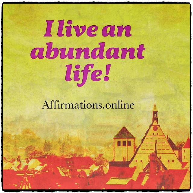 Positive affirmation from Affirmations.online - I live an abundant life!
