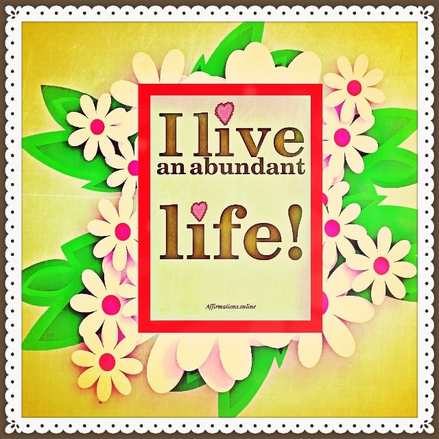 Positive affirmation from Affirmations.online - I live an abundant life!