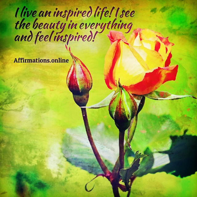 Positive affirmation from Affirmations.online - I live an inspired life! I see the beauty in everything and feel inspired!