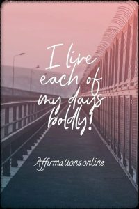 Positive affirmation from Affirmations.online - I live each of my days boldly!