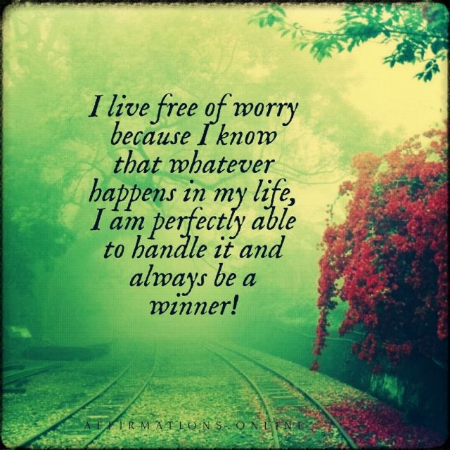 Positive affirmation from Affirmations.online - I live free of worry because I know that whatever happens in my life, I am perfectly able to handle it and always be a winner!