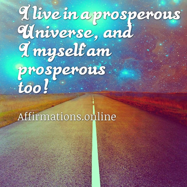 Positive affirmation from Affirmations.online - I live in a prosperous Universe, and I myself am prosperous too!