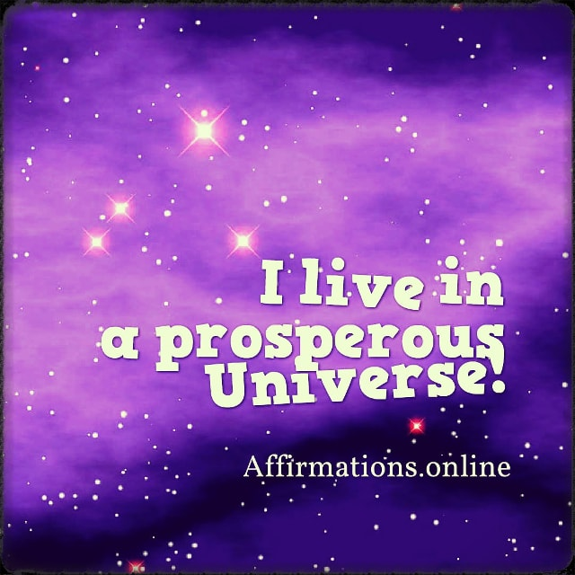 Positive affirmation from Affirmations.online - I live in a prosperous Universe!