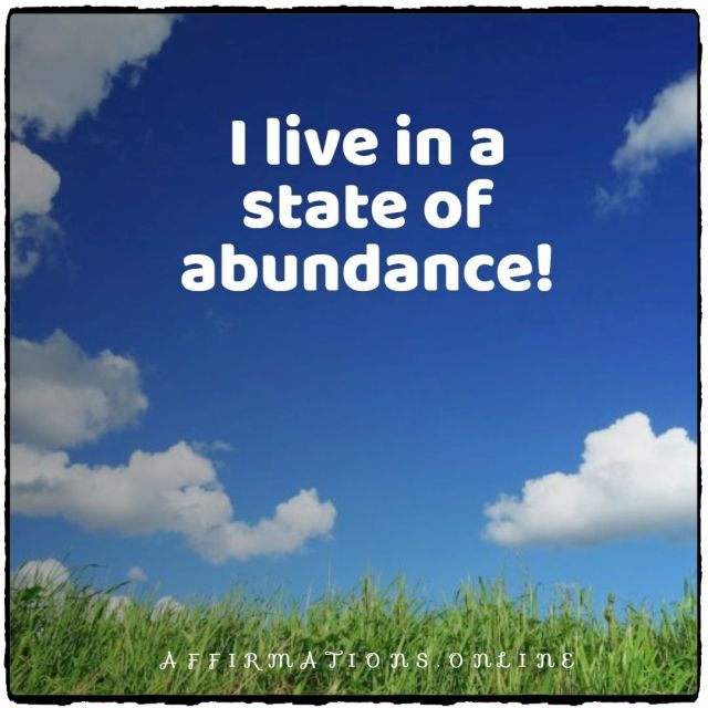 Positive affirmation from Affirmations.online - I live in a state of abundance!