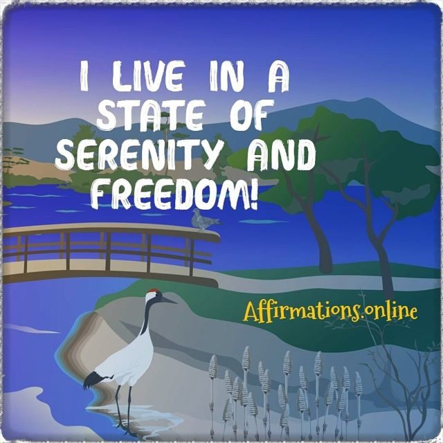Positive Affirmation from Affirmations.online - I live in a state of serenity and freedom!
