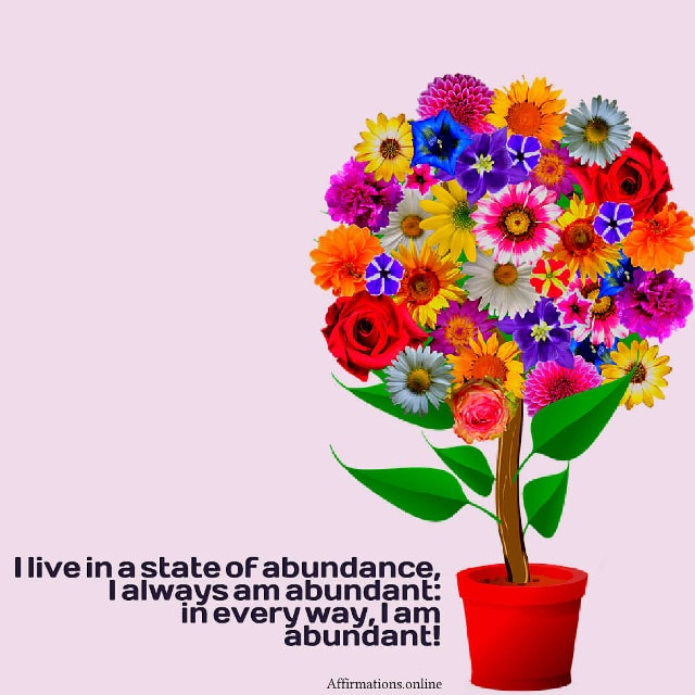Image affirmation from Affirmations.online - I live in a state of abundance, I always am abundant: in every way, I am abundant!