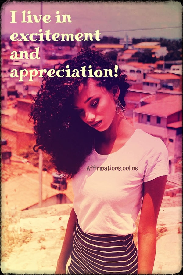 Positive affirmation from Affirmations.online - I live in excitement and appreciation!