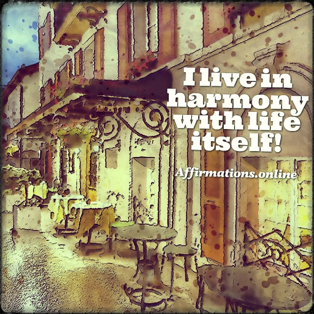 Positive affirmation from Affirmations.online - I live in harmony with life itself!