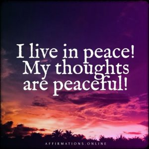 Positive affirmation from Affirmations.online - I live in peace! My thoughts are peaceful!