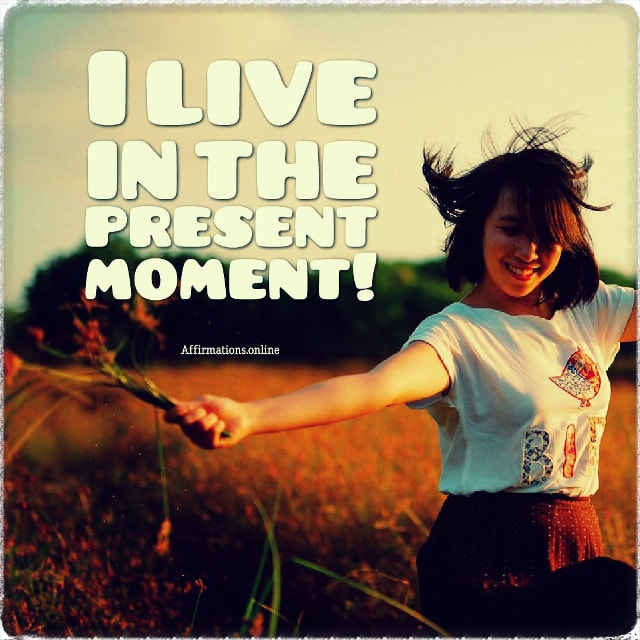 Positive affirmation from Affirmations.online - I live in the present moment!