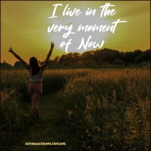 Positive Affirmation from Affirmations.online - I live in the very moment of Now