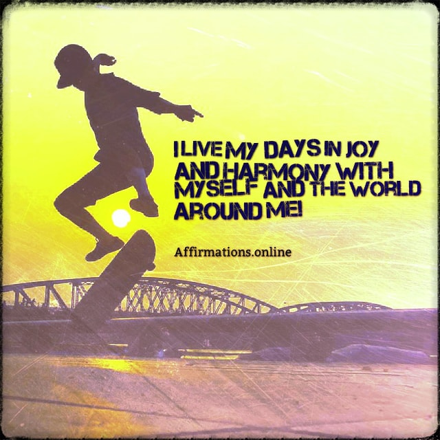 Positive affirmation from Affirmations.online - I live my days in joy and harmony with myself and the world around me!
