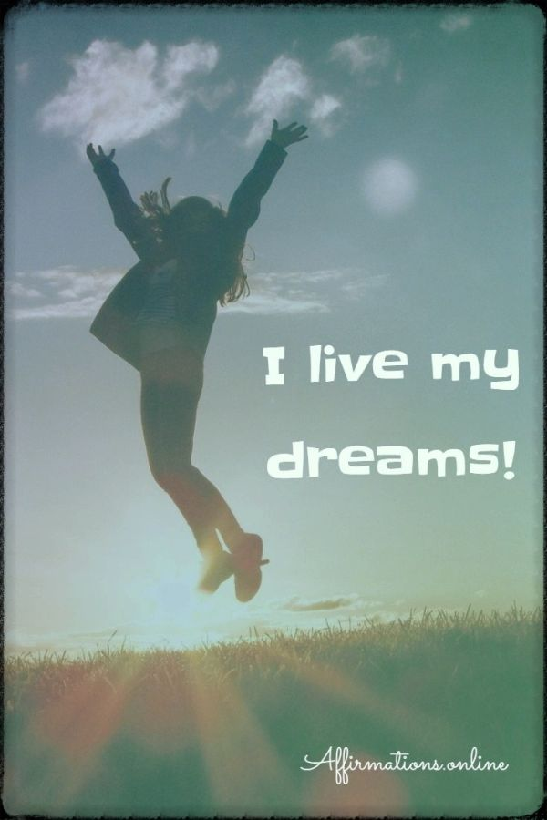 Positive affirmation from Affirmations.online - I live my dreams!
