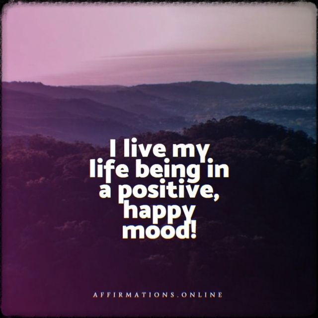 Positive affirmation from Affirmations.online - I live my life being in a positive, happy mood!