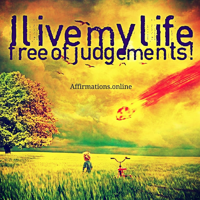Positive affirmation from Affirmations.online - I live my life free of judgements!