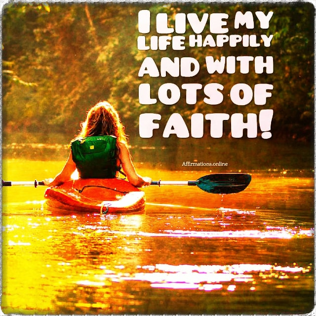 Positive affirmation from Affirmations.online - I live my life happily and with lots of faith!