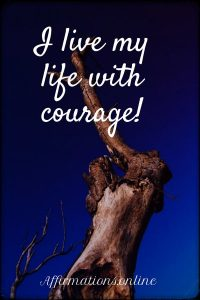 Positive affirmation from Affirmations.online - I live my life with courage!