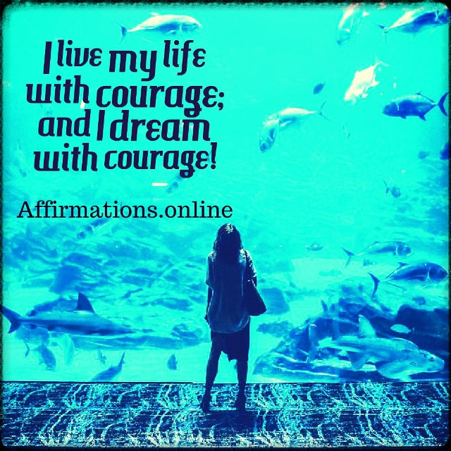 Positive affirmation from Affirmations.online - I live my life with courage; and I dream with courage!