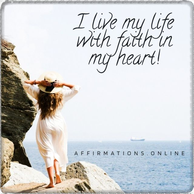 Positive affirmation from Affirmations.online - I live my life with faith in my heart!