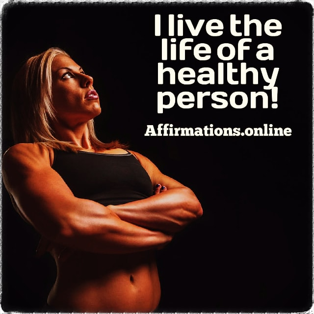 Positive affirmation from Affirmations.online - I live the life of a healthy person!