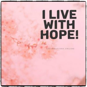 Positive affirmation from Affirmations.online - I live with hope!