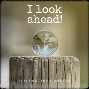 Positive affirmation from Affirmations.online - I look ahead!