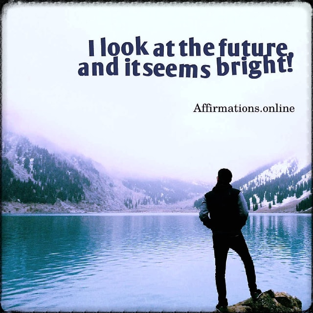 Positive affirmation from Affirmations.online - I look at the future, and it seems bright!