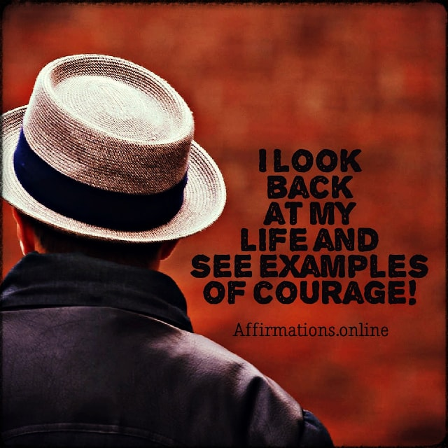 Positive affirmation from Affirmations.online - I look back at my life and see examples of courage!