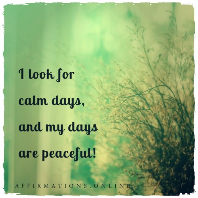 Positive affirmation from Affirmations.online - I look for calm days, and my days are peaceful!
