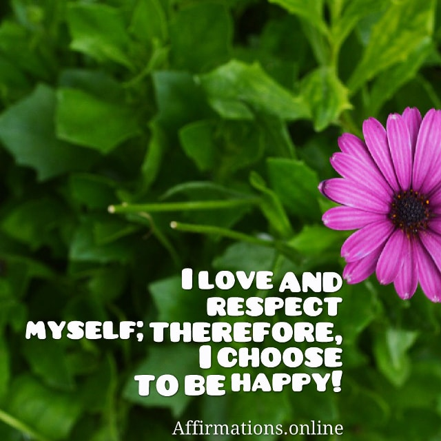 Image affirmation from Affirmations.online - I love and respect myself; therefore, I choose to be happy!