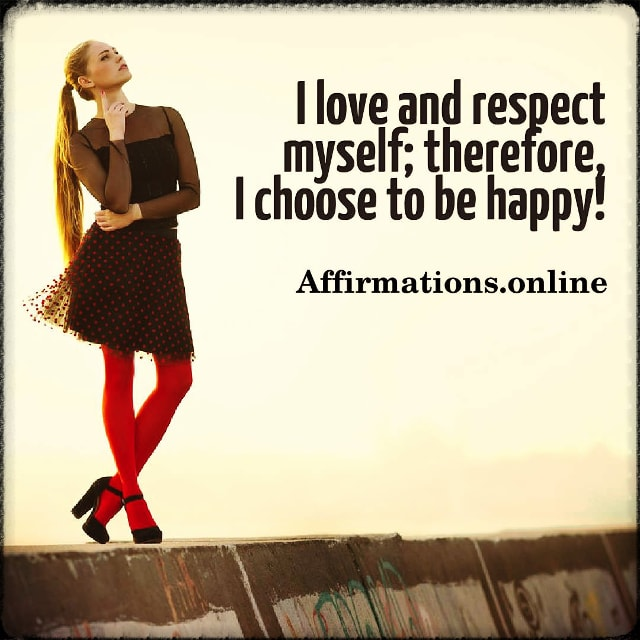 Positive affirmation from Affirmations.online - I love and respect myself; therefore, I choose to be happy!