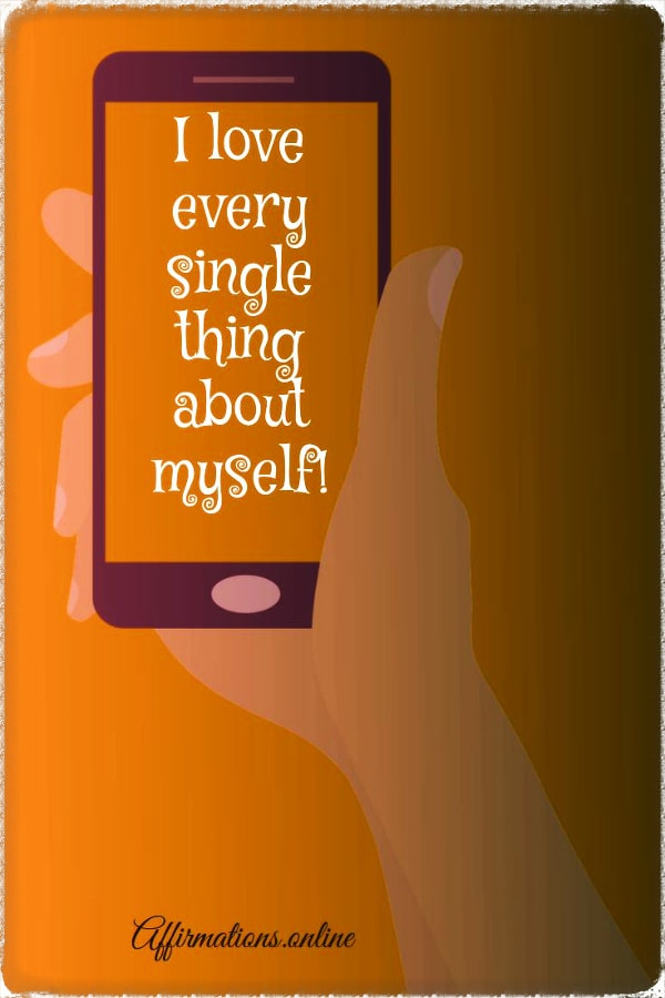 Positive affirmation from Affirmations.online - I love every single thing about myself!