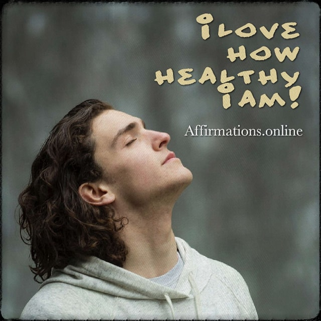 Positive affirmation from Affirmations.online - I love how healthy I am!