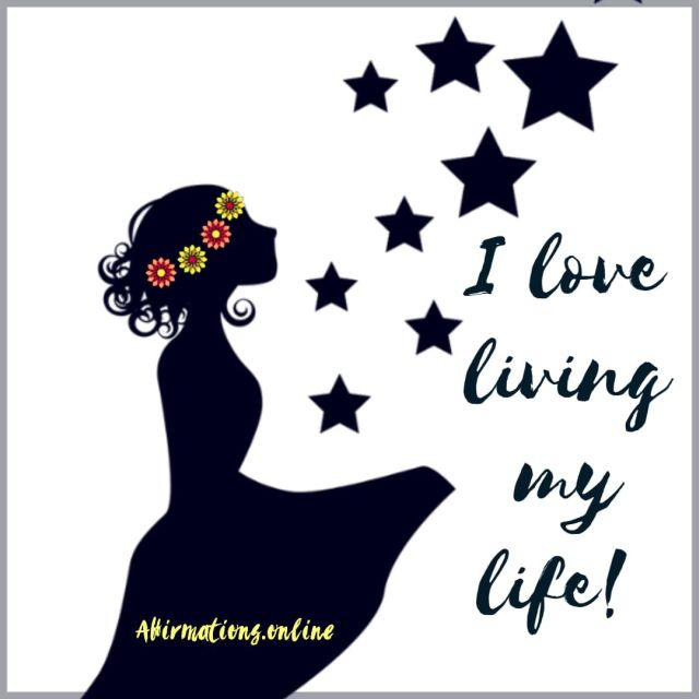 Positive affirmation from Affirmations.online - I love living my life!