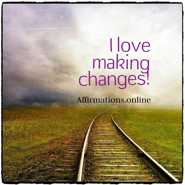 Positive affirmation from Affirmations.online - I love making changes!