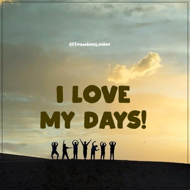 Positive affirmation from Affirmations.online - I love my days!