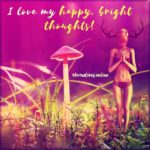 With my positive thoughts, I positively affect my reality!