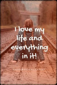 Positive affirmation from Affirmations.online - I love my life and everything in it!