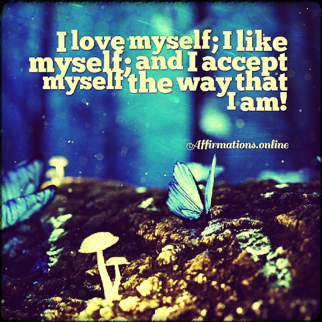 Positive affirmation from Affirmations.online - I love myself; I like myself; and I accept myself the way that I am!