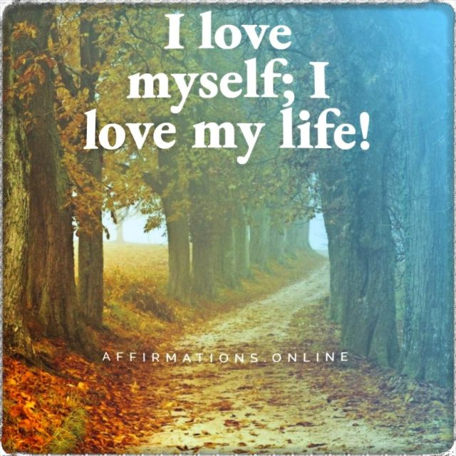 Positive affirmation from Affirmations.online - I love myself; I love my life!