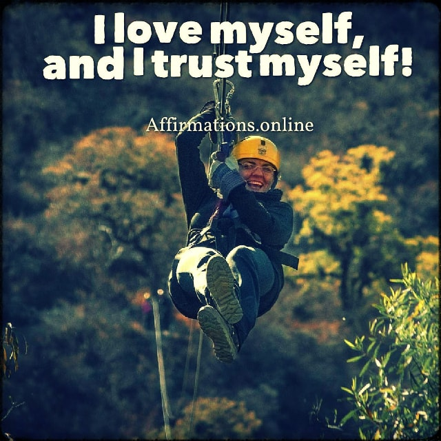 Positive affirmation from Affirmations.online - I love myself, and I trust myself!